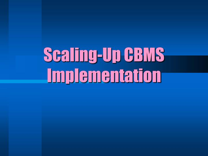 Scaling-Up CBMS Implementation