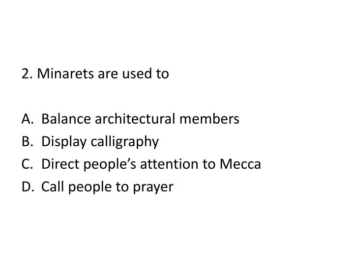 2. Minarets are used to