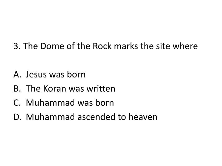 3. The Dome of the Rock marks the site where