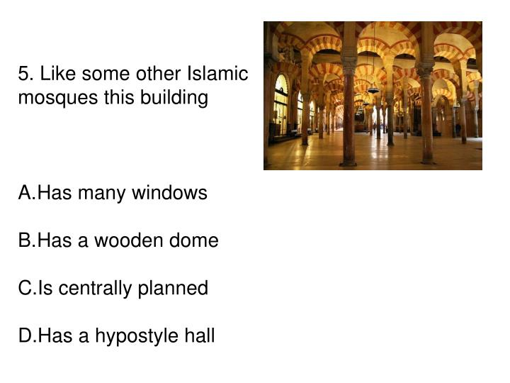 5. Like some other Islamic mosques this building