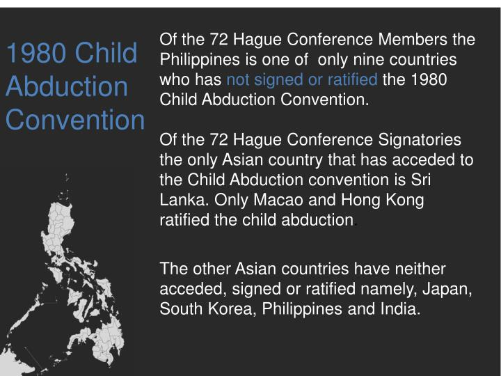 Of the 72 Hague Conference Members the Philippines is one of  only nine countries who has