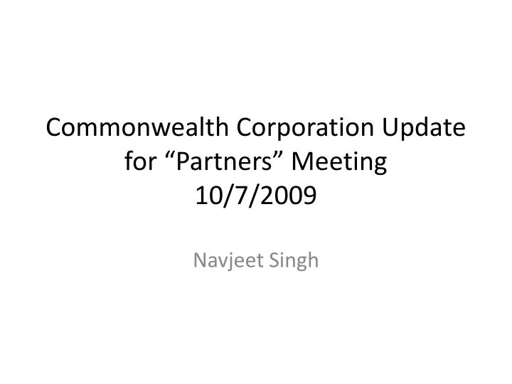 Commonwealth corporation update for partners meeting 10 7 2009