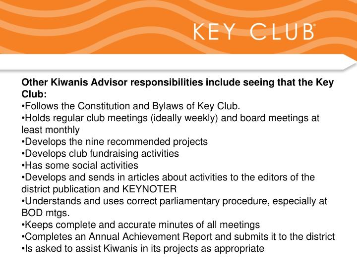 Other Kiwanis Advisor responsibilities include seeing that the Key Club: