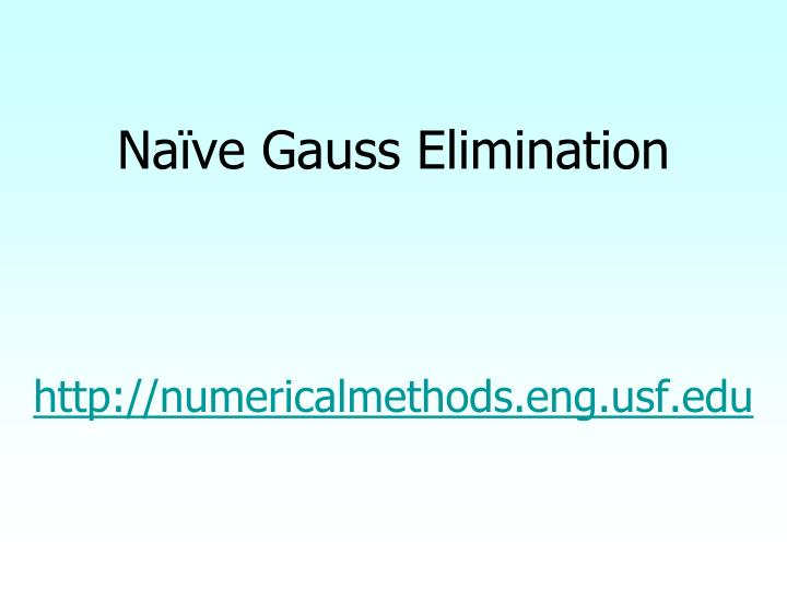 Na ve gauss elimination http numericalmethods eng usf edu