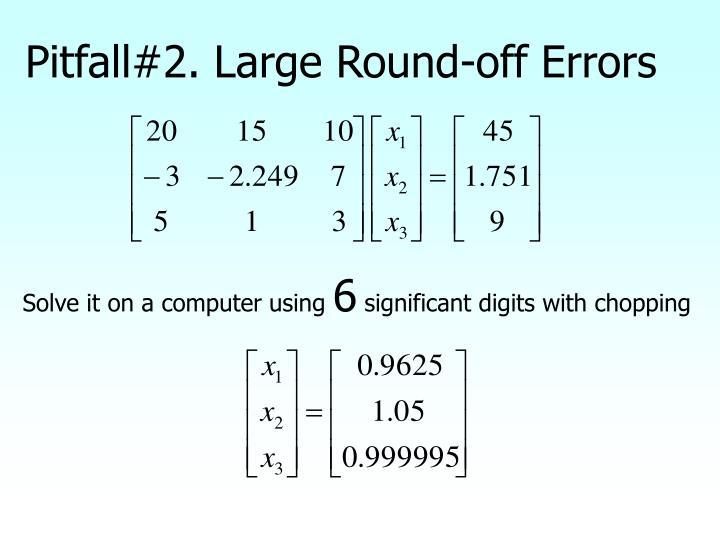Pitfall#2. Large Round-off Errors