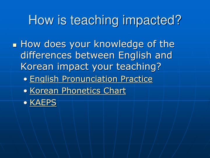 How is teaching impacted