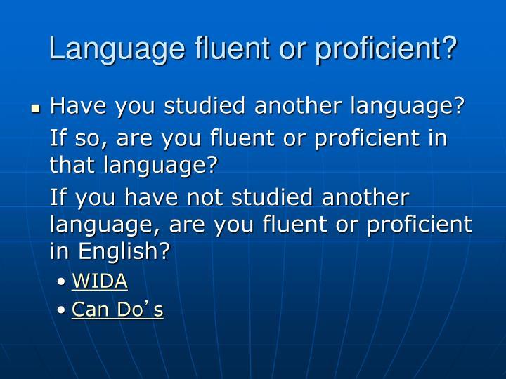 Language fluent or proficient?