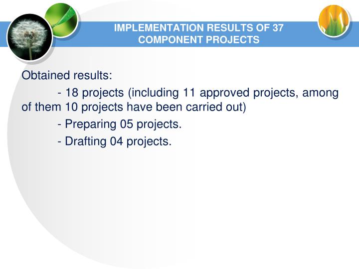 IMPLEMENTATION RESULTS OF 37 COMPONENT PROJECTS