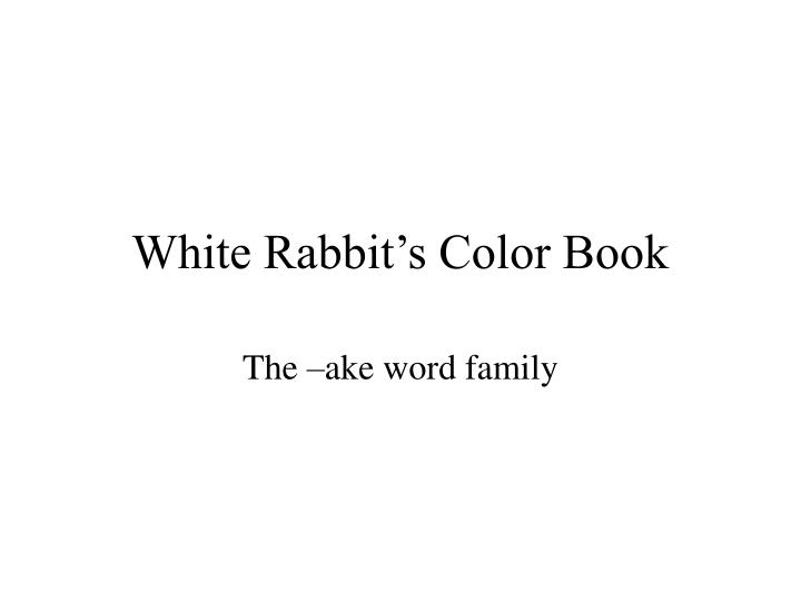 PPT - White Rabbit\'s Color Book PowerPoint Presentation - ID:6663023