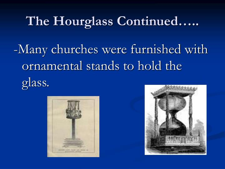 The Hourglass Continued…..