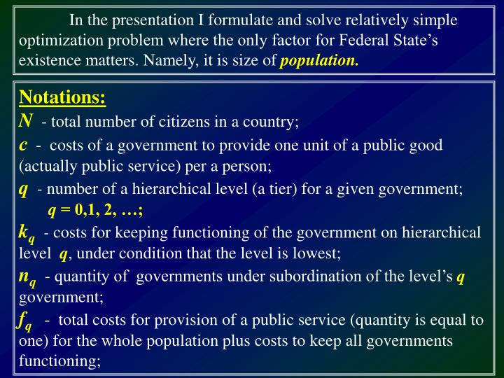In the presentation I formulate and solve relatively simple optimization problem where the only factor for Federal State's existence matters. Namely, it is size of