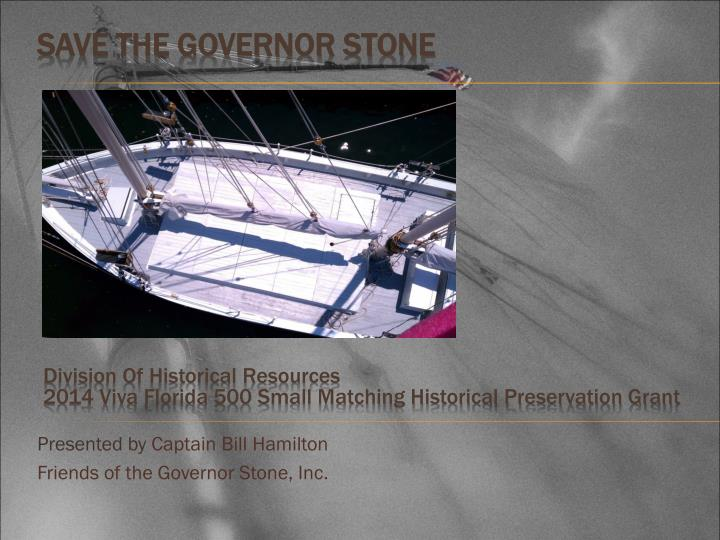 presented by captain bill hamilton friends of the governor stone inc n.