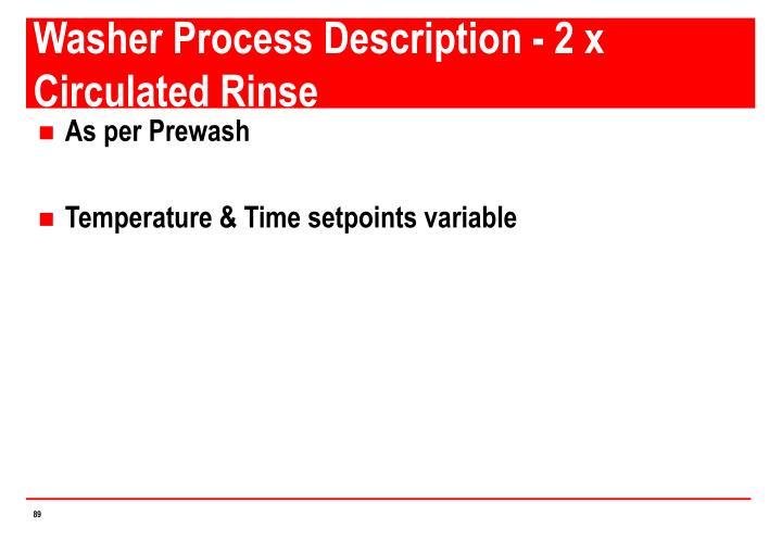Washer Process Description - 2 x Circulated Rinse