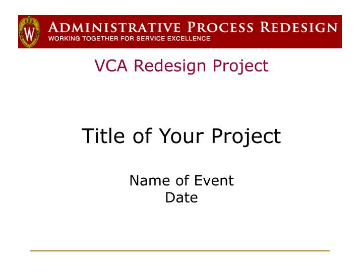 vca redesign project title of your project name of event date n.
