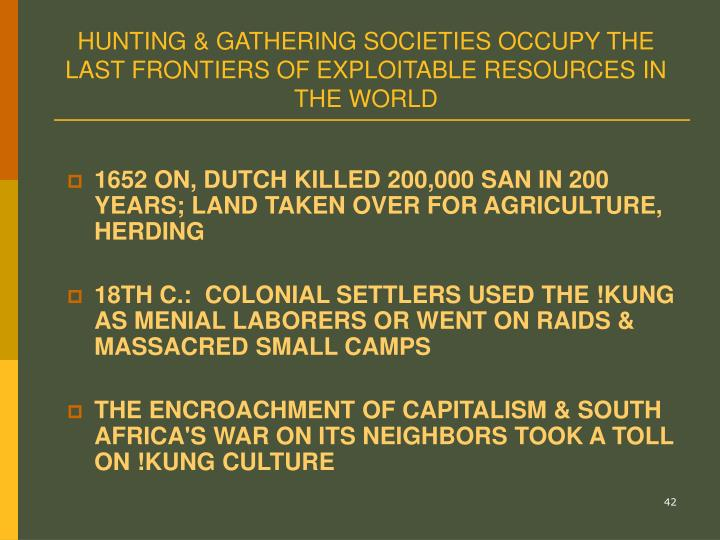 HUNTING & GATHERING SOCIETIES OCCUPY THE LAST FRONTIERS OF EXPLOITABLE RESOURCES IN THE WORLD