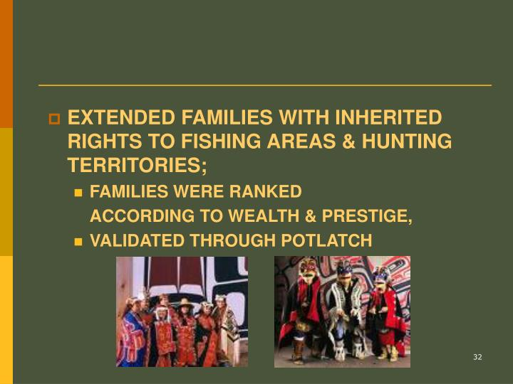 EXTENDED FAMILIES WITH INHERITED RIGHTS TO FISHING AREAS & HUNTING TERRITORIES;