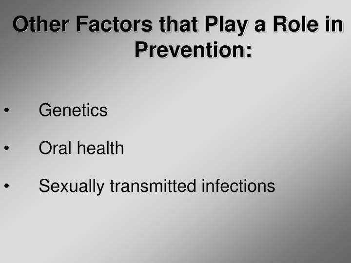 Other Factors that Play a Role in Prevention: