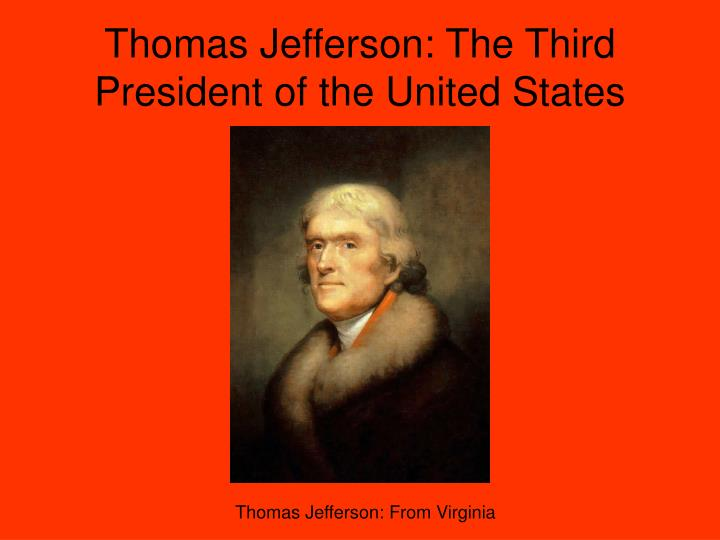 a look at the presidency of thomas jefferson the third president of the united states Thomas jefferson (april 13, [os april 2] 1743 - july 4, 1826) was an american founding father who was the principal author of the declaration of independence and later served as the third president of the united states from 1801 to 1809.