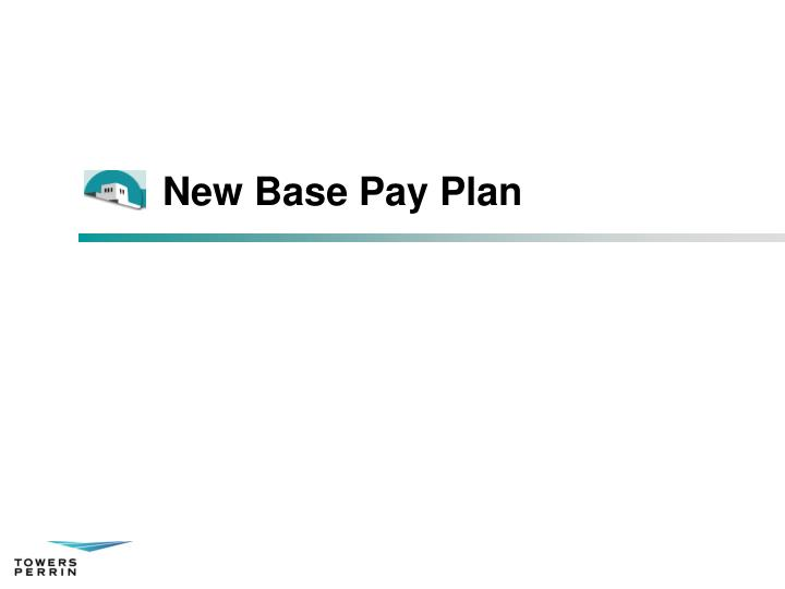 New Base Pay Plan
