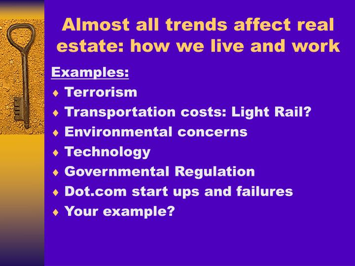 Almost all trends affect real estate: how we live and work