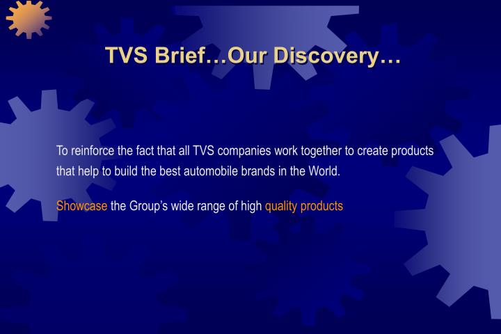 TVS Brief…Our Discovery…