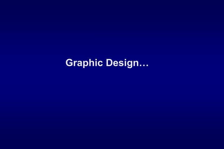 Graphic Design…