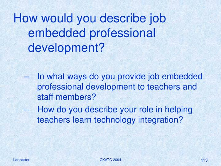 How would you describe job embedded professional development?