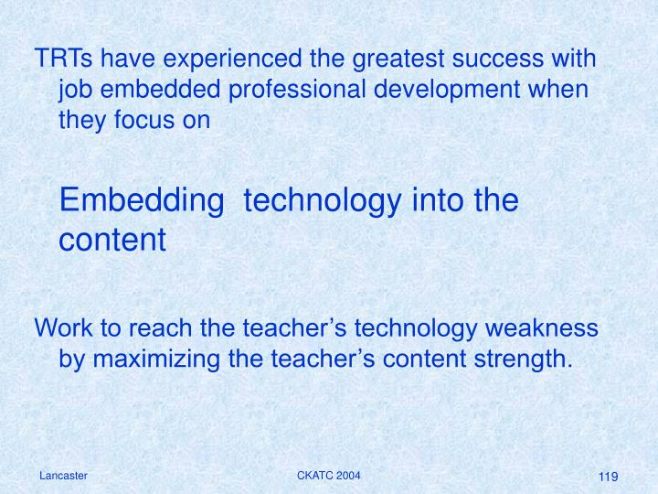 TRTs have experienced the greatest success with job embedded professional development when they focus on