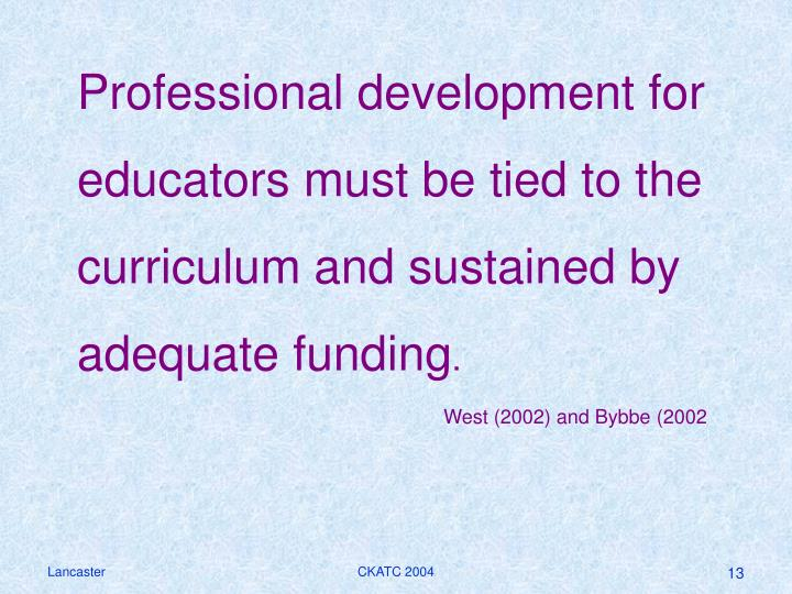 Professional development for educators must be tied to the curriculum and sustained by adequate funding