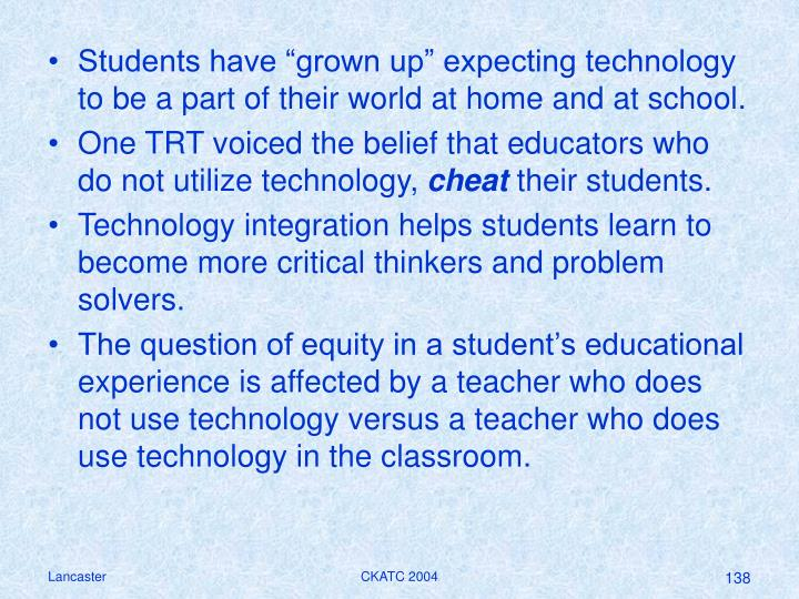"Students have ""grown up"" expecting technology to be a part of their world at home and at school."