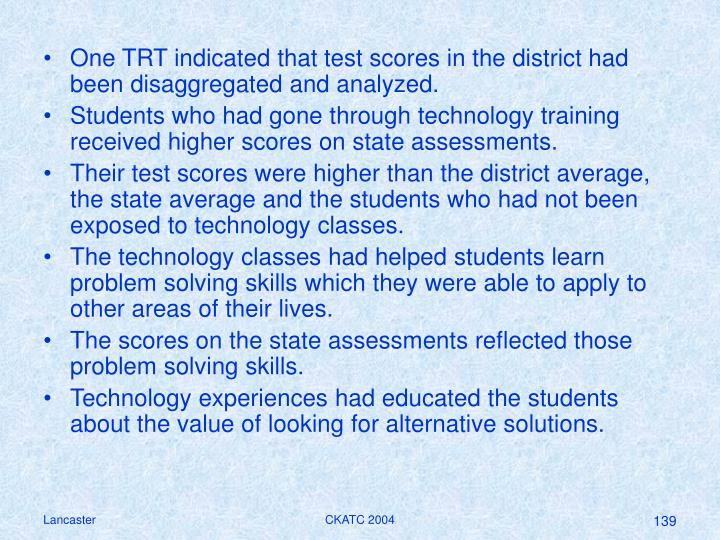 One TRT indicated that test scores in the district had been disaggregated and analyzed.