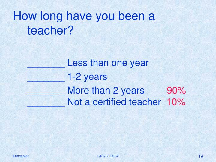 How long have you been a teacher?