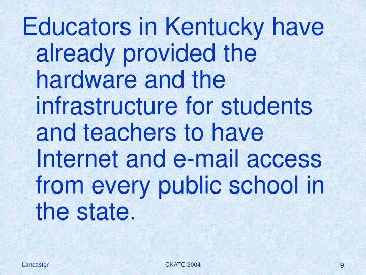 Educators in Kentucky have already provided the hardware and the infrastructure for students and teachers to have Internet and e-mail access from every public school in the state.