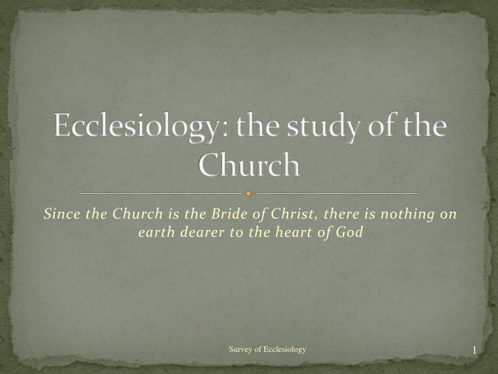 Ecclesiology the study of the church