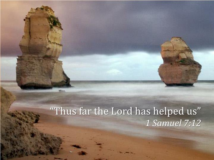 """""""Thus far the Lord has helped us"""""""