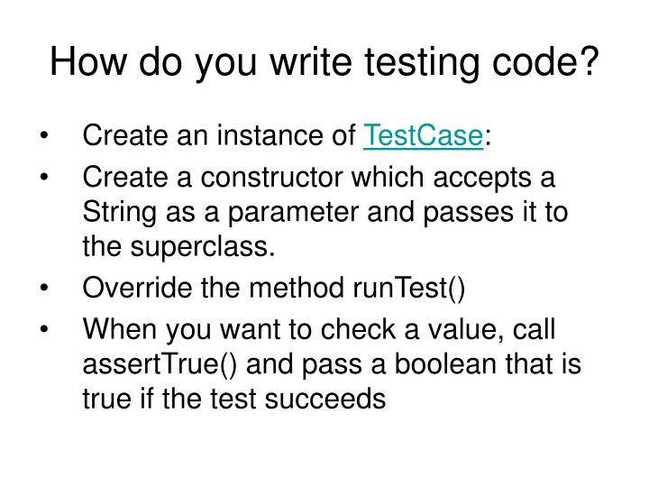 How do you write testing code?