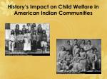 history s impact on child welfare in american indian communities