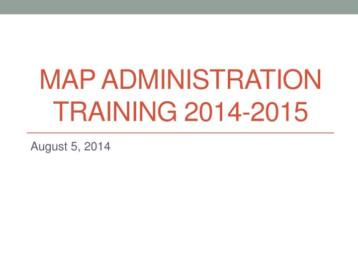map administration training 2014 2015 n.