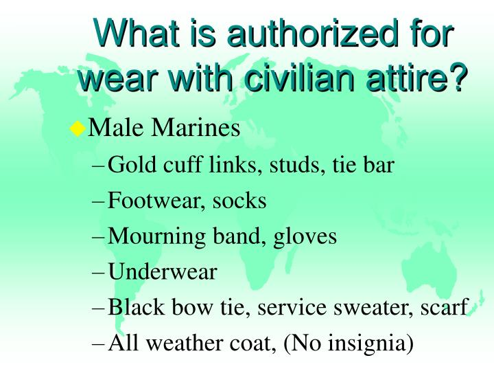 What is authorized for wear with civilian attire?