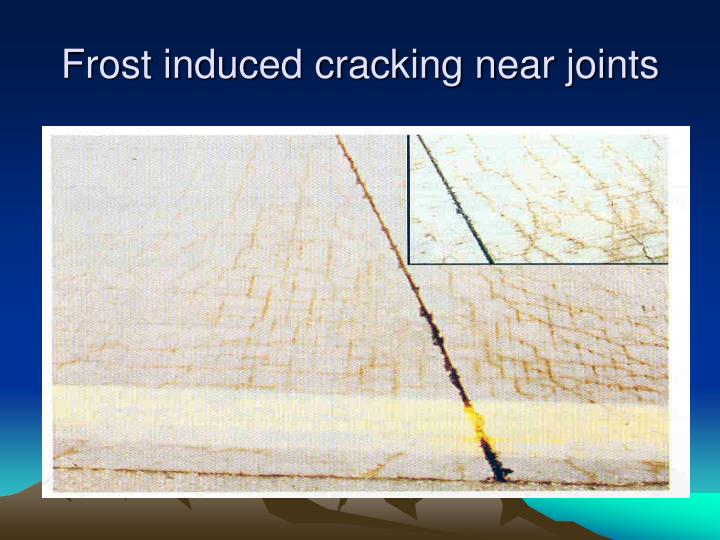 Frost induced cracking near joints