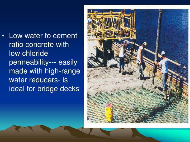Low water to cement ratio concrete with low chloride permeability--- easily made with high-range water reducers- is ideal for bridge decks