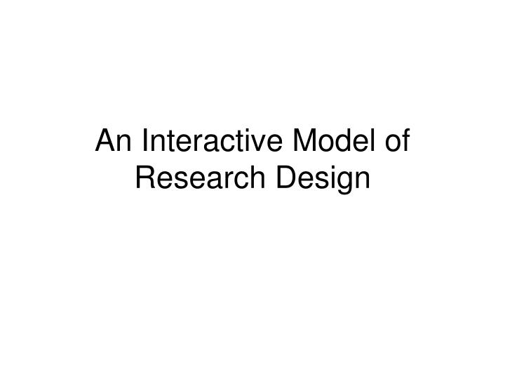 an interactive model of research design