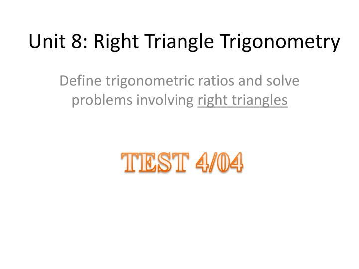 PPT - Unit 8: Right Triangle Trigonometry PowerPoint
