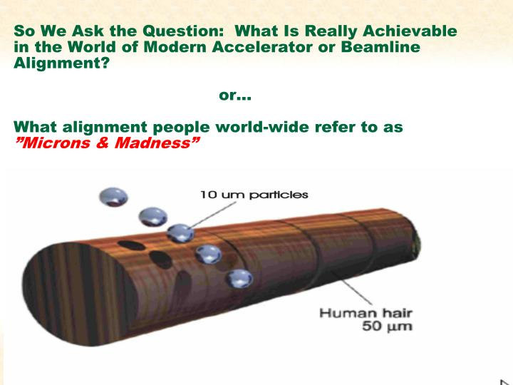 So We Ask the Question:  What Is Really Achievable in the World of Modern Accelerator or Beamline Alignment?