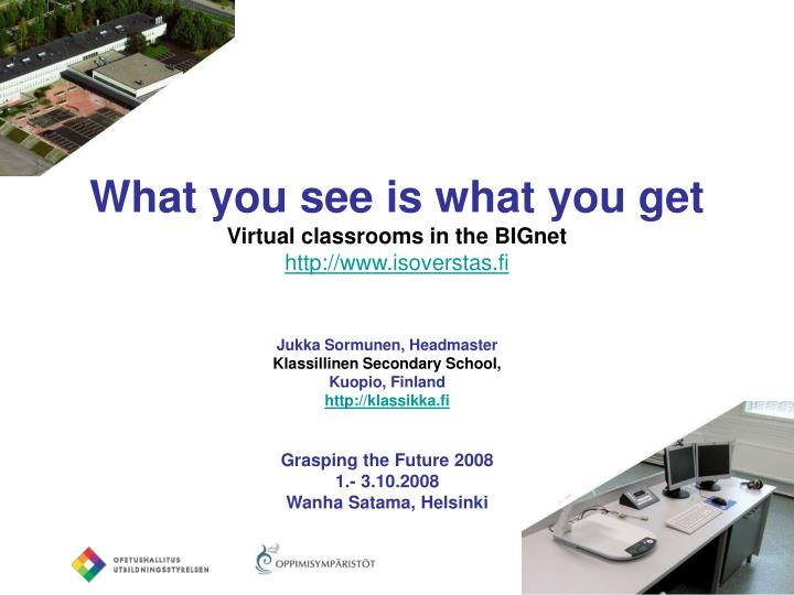 what you see is what you get virtual classrooms in the bignet http www isoverstas fi n.