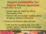 report availability for future phase agencies