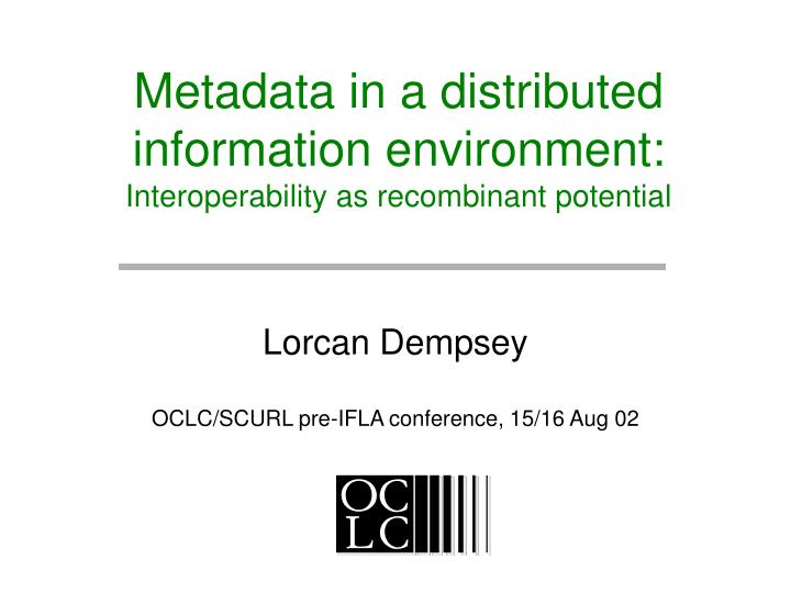 metadata in a distributed information environment interoperability as recombinant potential