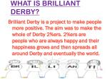 what is brilliant derby