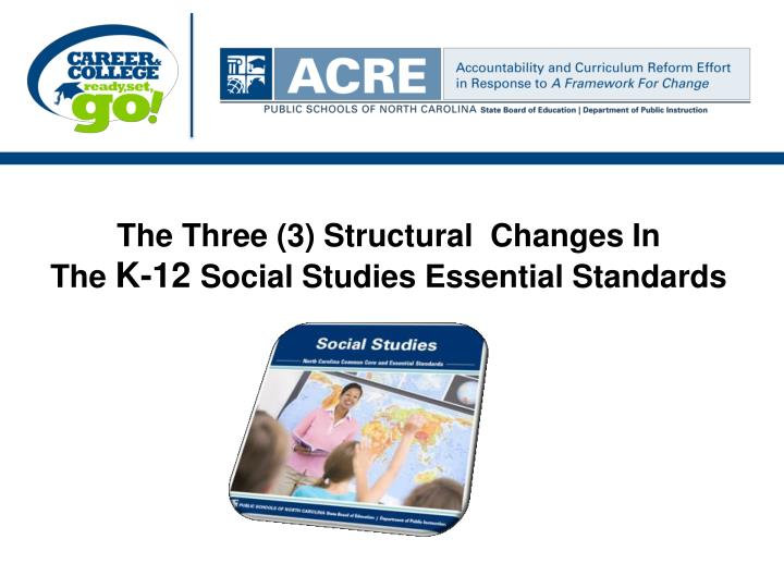 the three 3 structural changes in the k 12 social studies essential standards n.