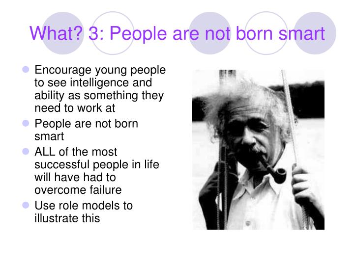 What? 3: People are not born smart